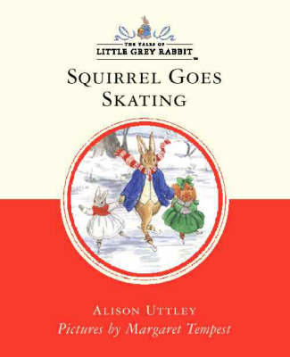 Little Grey Rabbit Classic Series Squirrel Goes Skating (Abridged Editio
