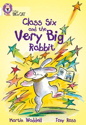 Class Six and the Very Big Rabbit: Band 10/White
