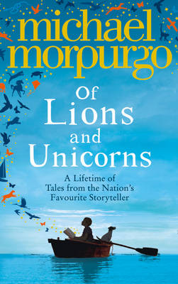 Of Lions and Unicorns: A Lifetime of Tales from the Master Storyteller