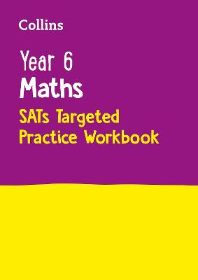 Year 6 Maths SATs Targeted Practice Workbook: For the 2019 Tests