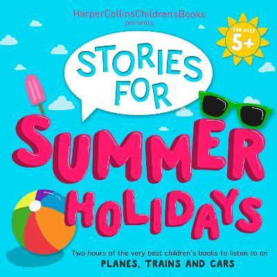 HarperCollins Children's Books Presents: Stories for Summer Holidays for age 5+: Two Hours of Fun to Listen to on Planes, Trains and Cars