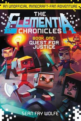 The Elementia Chronicles #1: Quest for Justice: An Unofficial Minecraft-Fan Adventure