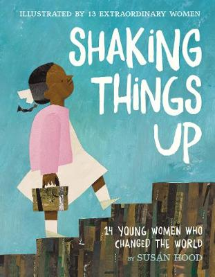 Shaking Things Up: 14 Young Women Who Changed the World