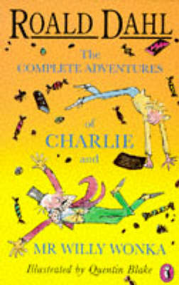 The Complete Adventures of Charlie And Mr Willy Wonka: Charlie And the Chocolate Factory; Charlie And the Great Glass Elevator