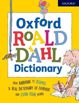 Oxford Roald Dahl Dictionary: From aardvark to zozimus, a real dictionary of everyday and extra-usual words