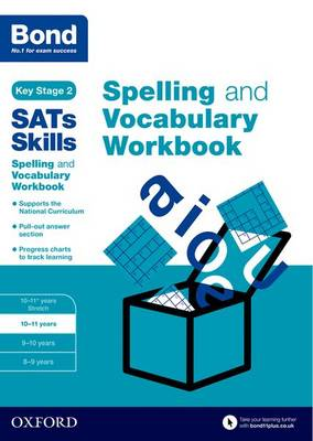 Bond SATs Skills Spelling and Vocabulary Workbook: 10-11 years