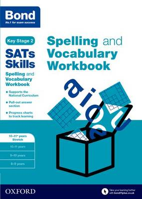 Bond SATs Skills Spelling and Vocabulary Stretch Workbook: 10-11+ years