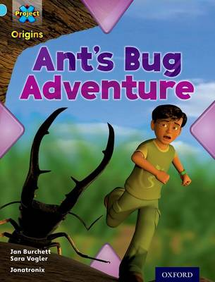 Project X Origins: Light Blue Book Band, Oxford Level 4: Bugs: Ant's Bug Adventure