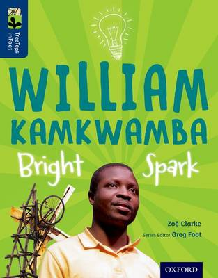 Oxford Reading Tree TreeTops inFact: Level 14: William Kamkwamba: Bright Spark
