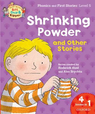 Oxford Reading Tree Read with Biff, Chip & Kipper: Level 5 Phonics & First Stories: Shrinking Powder and Other Stories