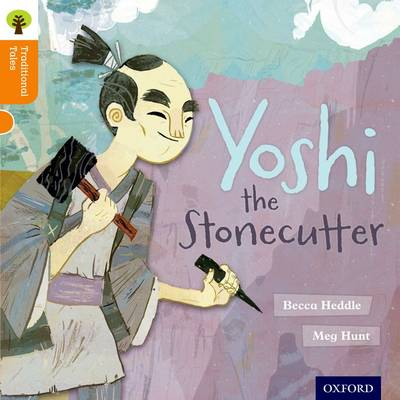 Oxford Reading Tree Traditional Tales: Level 6: Yoshi the Stonecutter