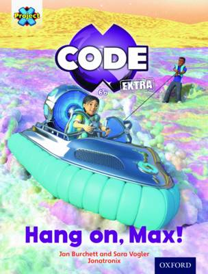 Project X CODE Extra: Yellow Book Band, Oxford Level 3: Galactic Orbit: Hang on, Max!