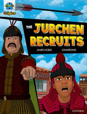 Project X Origins Graphic Texts: Dark Red Book Band, Oxford Level 17: The Jurchen Recruits