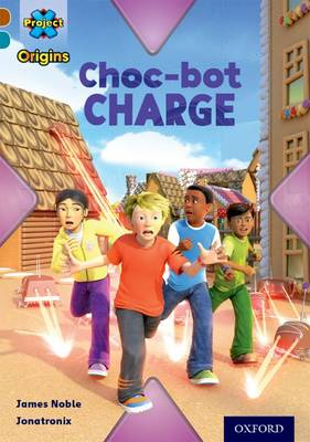 Project X Origins: Brown Book Band, Oxford Level 9: Chocolate: Choc-bot Charge