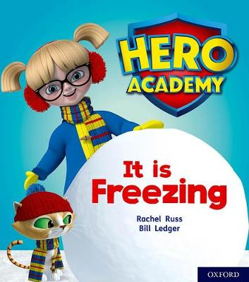 Hero Academy: Oxford Level 3, Yellow Book Band: It is Freezing