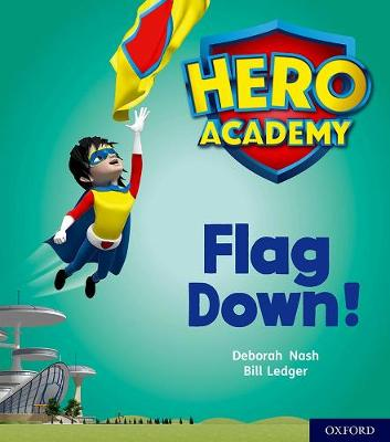 Hero Academy: Oxford Level 4, Light Blue Book Band: Flag Down!