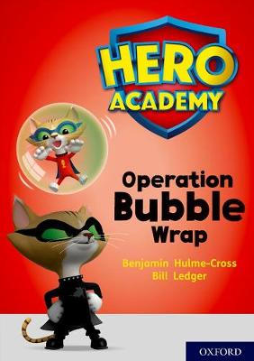 Hero Academy: Oxford Level 10, White Book Band: Operation Bubble Wrap