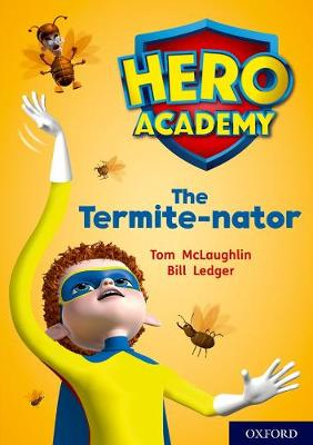 Hero Academy: Oxford Level 12, Lime+ Book Band: The Termite-nator