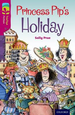Oxford Reading Tree TreeTops Fiction: Level 10: Princess Pip's Holiday