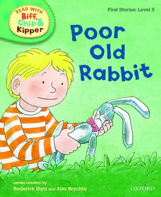 Oxford Reading Tree Read With Biff, Chip, and Kipper: First Stories: Level 3: Poor Old Rabbit