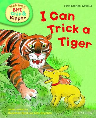 Oxford Reading Tree Read With Biff, Chip, and Kipper: First Stories: Level 3: I Can Trick a Tiger