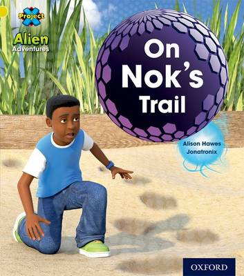 Project X: Alien Adventures: Yellow: On Nok's Trail