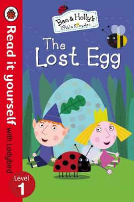 Ben And Holly's Little Kingdom: The Lost Egg - Read it yourself with Ladybird: Level 1
