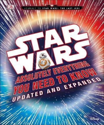 Star Wars Absolutely Everything You Need to Know Updated and Expanded
