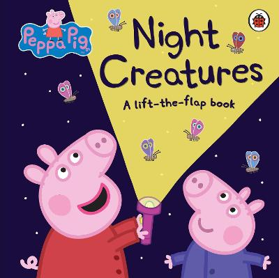 Peppa Pig: Night Creatures: A Lift-the-Flap Book