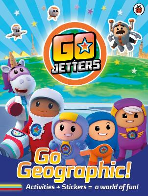 Go Jetters: Go Geographic!: Activities + Stickers = a world of fun!