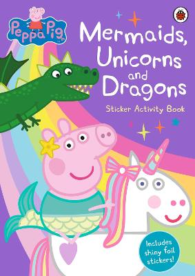 Peppa Pig: Mermaids, Unicorns and Dragons Sticker Activity Book