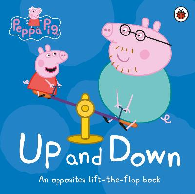 Peppa Pig: Up and Down: An Opposites Lift-the-Flap Book