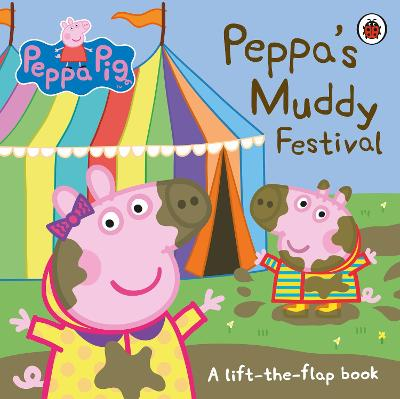 Peppa Pig: Peppa's Muddy Festival: A Lift-the-Flap Book