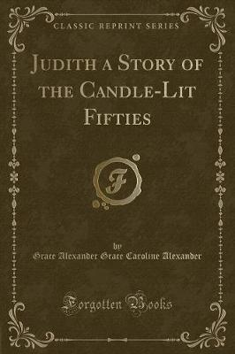 Judith a Story of the Candle-Lit Fifties (Classic Reprint)