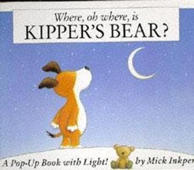 Kipper: Where Oh Where Is Kipper's Bear?: Pop-Up Book with Light