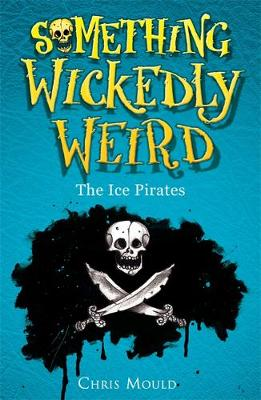 Something Wickedly Weird: The Ice Pirates: Book 2