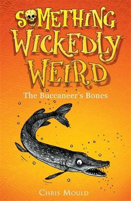 Something Wickedly Weird: The Buccaneer's Bones: Book 3