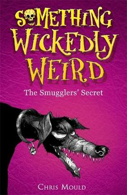 Something Wickedly Weird: The Smugglers' Secret: Book 5