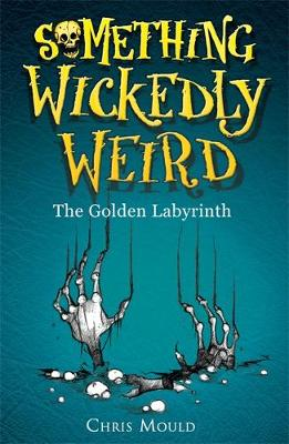 Something Wickedly Weird: The Golden Labyrinth: Book 6