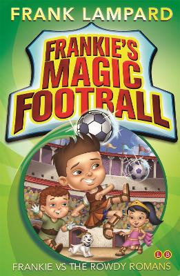 Frankie's Magic Football: Frankie vs The Rowdy Romans: Book 2