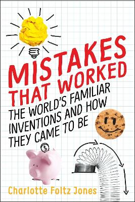 Mistakes That Worked: The World's Familiar Inventions and How They Cameto Be