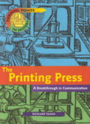 Turning Points in History: The Printing Press - A Breakthrough in Communications    (Cased