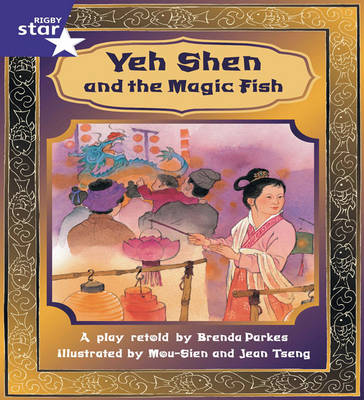 Rigby Star Shared Year 2 Fict: Yeh Shen and the Magic Fish Shared Reading Pk Framework Ed