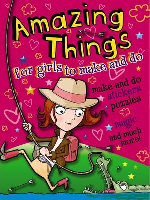 Amazing Things for Girls to Make and Do