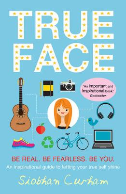 True Face: Be Real. Be Fearless. Be You!