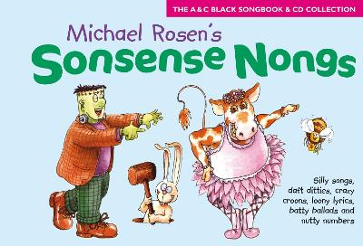 Sonsense Nongs (Book + CD): Michael Rosen's Book of Silly Songs, Daft Ditties, Crazy Croons, Loony Lyrics, Batty Ballads ...