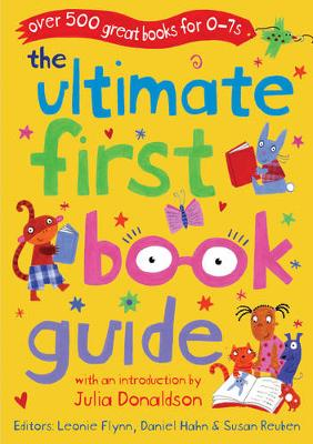 The Ultimate First Book Guide: Over 500 Great Books for 0-7s
