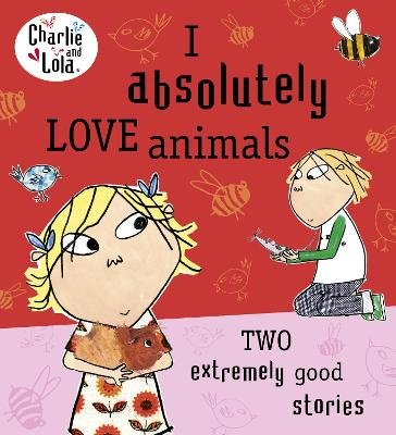 Charlie and Lola: I Absolutely Love Animals