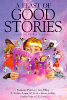 A Feast of Good Stories: A Special Collection compiled by Pat Alexander