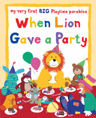 When Lion Gave a Party: My Very First Big Playtime Parables